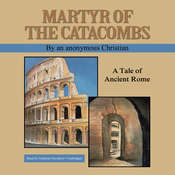 Martyr of the Catacombs: A Tale of Ancient Rome Audiobook, by an anonymous Christian