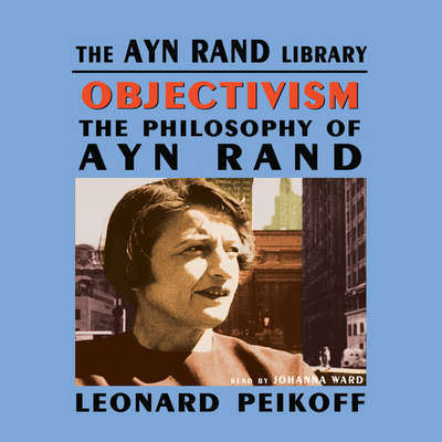 Objectivism: The Philosophy of Ayn Rand Audiobook, by