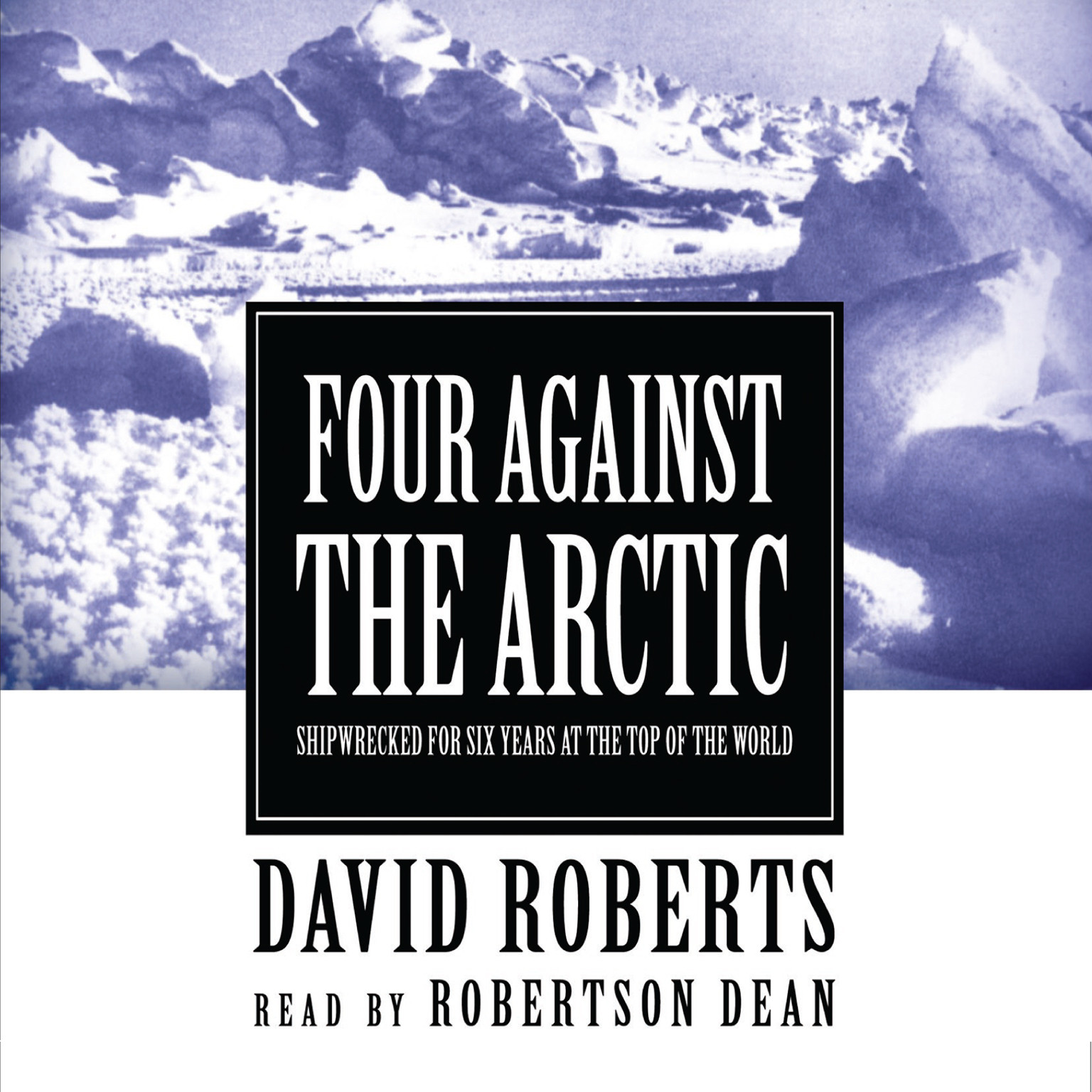 Printable Four against the Arctic: Shipwrecked for Six Years at the Top of the World Audiobook Cover Art