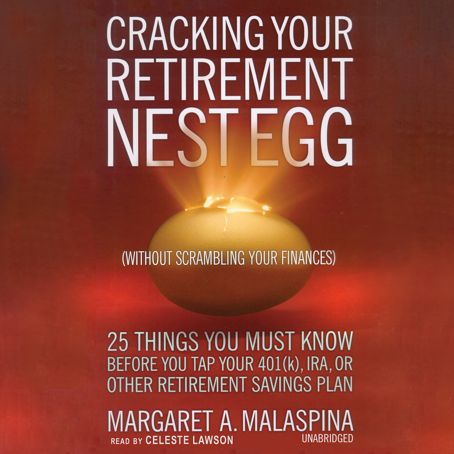 Printable Cracking Your Retirement Nest Egg (without Scrambling Your Finances): 25 Things You Must Know before You Tap Your 401(k), IRA, or Other Retirement Savings Plan Audiobook Cover Art
