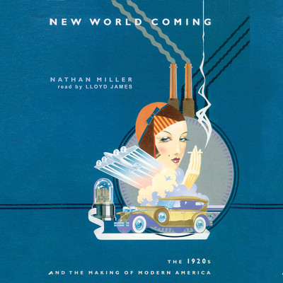 New World Coming: The 1920s and the Making of Modern America Audiobook, by Nathan Miller