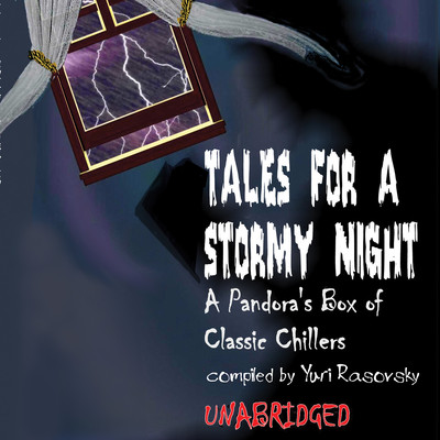 Tales for a Stormy Night: A Pandora's Box of Classic Chillers Audiobook, by various authors
