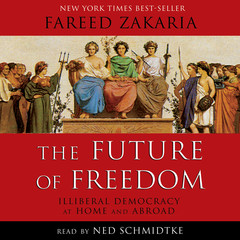 The Future of Freedom: Illiberal Democracy at Home and Abroad Audiobook, by Fareed Zakaria