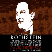 Rothstein: The Life, Times, and Murder of the Criminal Genius Who Fixed the 1919 World Series, by David Pietrusza