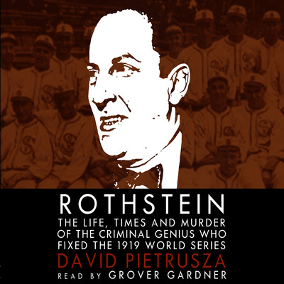 Rothstein: The Life, Times, and Murder of the Criminal Genius Who Fixed the 1919 World Series Audiobook, by David Pietrusza