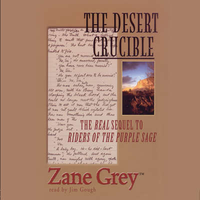 The Desert Crucible: The Real Sequel to Riders of the Purple Sage Audiobook, by Zane Grey