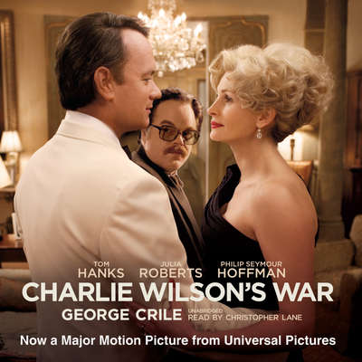 Charlie Wilson's War: The Extraordinary Story of How the Wildest Man in Congress and a Rogue CIA Agent Changed the History of Our Times Audiobook, by