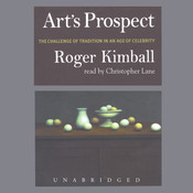Art's Prospect: The Challenge of Tradition in an Age of Celebrity, by Roger Kimball