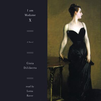 I Am Madame X Audiobook, by Gioia Diliberto