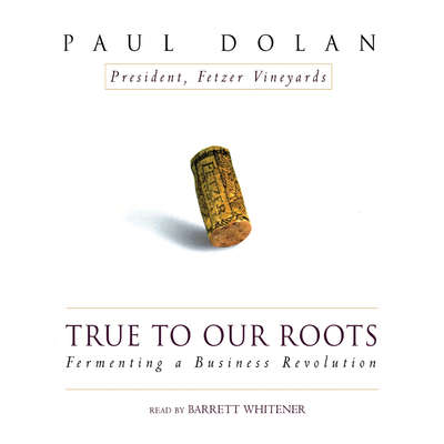 True to Our Roots: Fermenting a Business Revolution Audiobook, by Paul Dolan