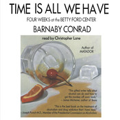 Time Is All We Have: Four Weeks at the Betty Ford Center Audiobook, by Barnaby Conrad