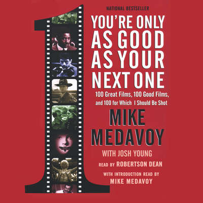 You're Only as Good as Your Next One: 100 Great Films, 100 Good Films, and 100 for Which I Should Be Shot Audiobook, by Mike Medavoy