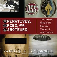 Operatives, Spies, and Saboteurs: The Unknown History of the Men and Women of World War II's OSS Audiobook, by Patrick K. O'Donnell