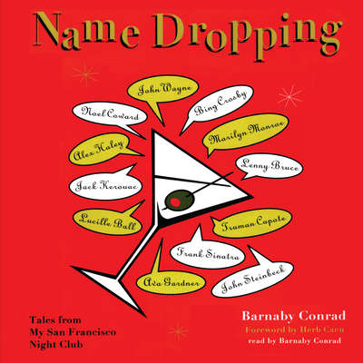 Name Dropping: Tales from My San Francisco Nightclub Audiobook, by Barnaby Conrad