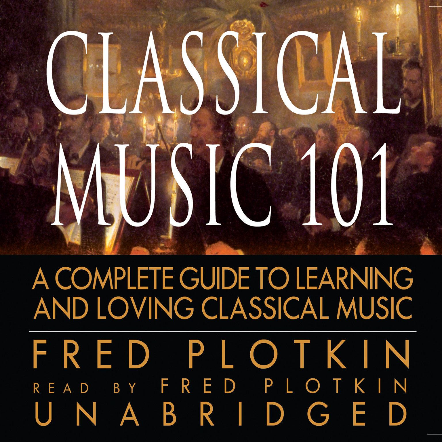 Printable Classical Music 101: A Complete Guide to Learning and Loving Classical Music Audiobook Cover Art