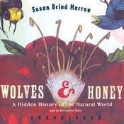 Wolves and Honey: A Hidden History of the Natural World Audiobook, by Susan Brind Morrow