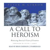 A Call to Heroism: Renewing America's Vision of Greatness, by Peter H. Gibbon
