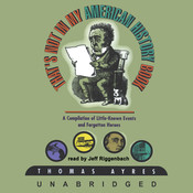 That's Not in My American History Book: A Compilation of Little-Known Events and Forgotten Heroes Audiobook, by Thomas Ayres