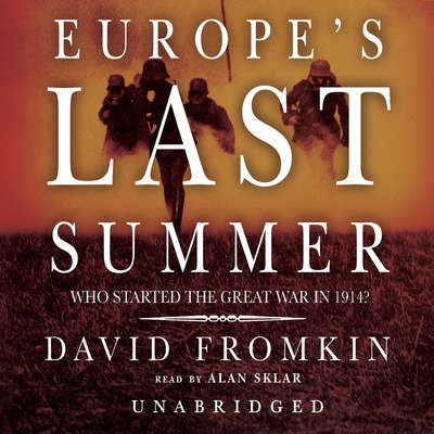 Europe's Last Summer: Who Started the Great War in 1914? Audiobook, by David Fromkin