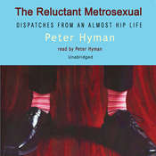 The Reluctant Metrosexual: Dispatches from an Almost Hip Life Audiobook, by Peter Hyman