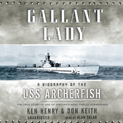 Gallant Lady: A Biography of the USS Archerfish Audiobook, by Ken Henry, Don Keith