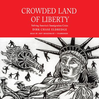 Crowded Land of Liberty: Solving America's Immigration Crisis Audiobook, by Dirk Chase Eldredge