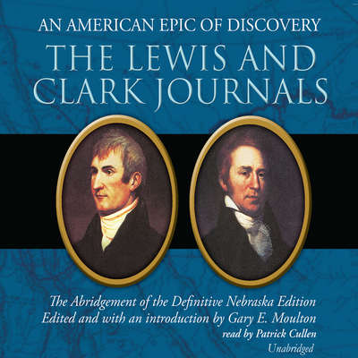 The Lewis and Clark Journals: An American Epic of Discovery; The Abridgement of the Definitive Nebraska Edition Audiobook, by Gary E. Moulton