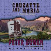 Cruzatte and Maria: A Gabriel Du Pré Mystery Audiobook, by Peter Bowen