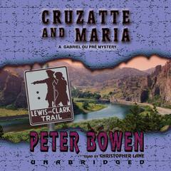 Cruzatte and Maria: A Gabriel Du Pré Mystery Audiobook, by Peter Bowen