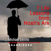 Seven Life Lessons from Noah's Ark: How to Survive a Flood in Your Life Audiobook, by Michael Levine