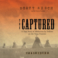 The Captured: A True Story of Abduction by Indians on the Texas Frontier Audiobook, by Scott Zesch