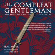 The Compleat Gentleman: The Modern Man's Guide to Chivalry, by Brad Miner