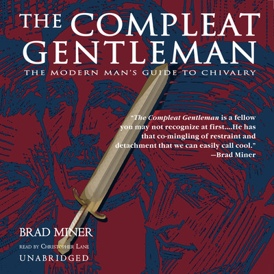 The Compleat Gentleman: The Modern Man's Guide to Chivalry Audiobook, by Brad Miner