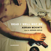 Dead I Well May Be, by Adrian McKinty