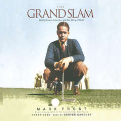 The Grand Slam: Bobby Jones, America, and the Story of Golf Audiobook, by Mark Frost