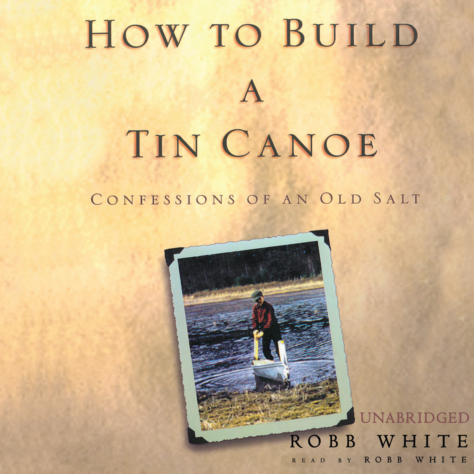 Printable How to Build a Tin Canoe: Confessions of an Old Salt Audiobook Cover Art