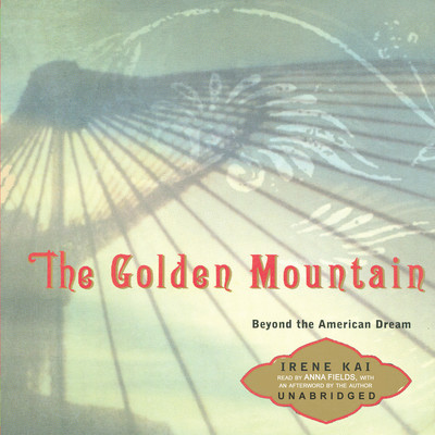 The Golden Mountain: Beyond the American Dream Audiobook, by Irene Kai