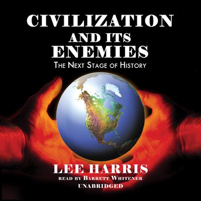 Civilization and Its Enemies: The Next Stage of History Audiobook, by Lee Harris