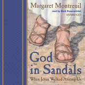 God in Sandals: When Jesus Walked among Us, by Margaret Montreuil