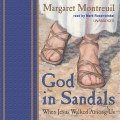 God in Sandals: When Jesus Walked among Us Audiobook, by Margaret Montreuil