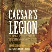Caesar's Legion: The Epic Saga of Julius Caesar's Elite Tenth Legion and the Armies of Rome, by Stephen Dando-Collins