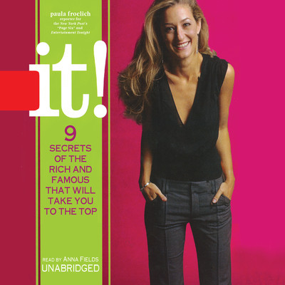 It!: 9 SECRETS OF THE RICH AND FAMOUS THAT WILL TAKE YOU TO THE TOP Audiobook, by Paula Froelich