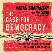 The Case for Democracy: The Power of Freedom to Overcome Tyranny and Terror, by Natan Sharansky