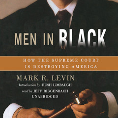 Men in Black: How the Supreme Court Is Destroying America Audiobook, by Mark R. Levin