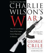 Charlie Wilson's War: The Extraordinary Story of How the Wildest Man in Congress and a Rogue CIA Agent Changed the History of Our Times, by George Crile