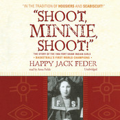 """Shoot, Minnie, Shoot!"": The Story of the 1904 Fort Shaw Indian Girls, Basketball's First World Champions Audiobook, by Happy Jack Feder"