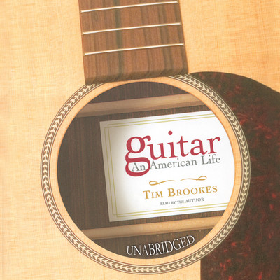 Guitar: An American Life Audiobook, by Tim Brookes