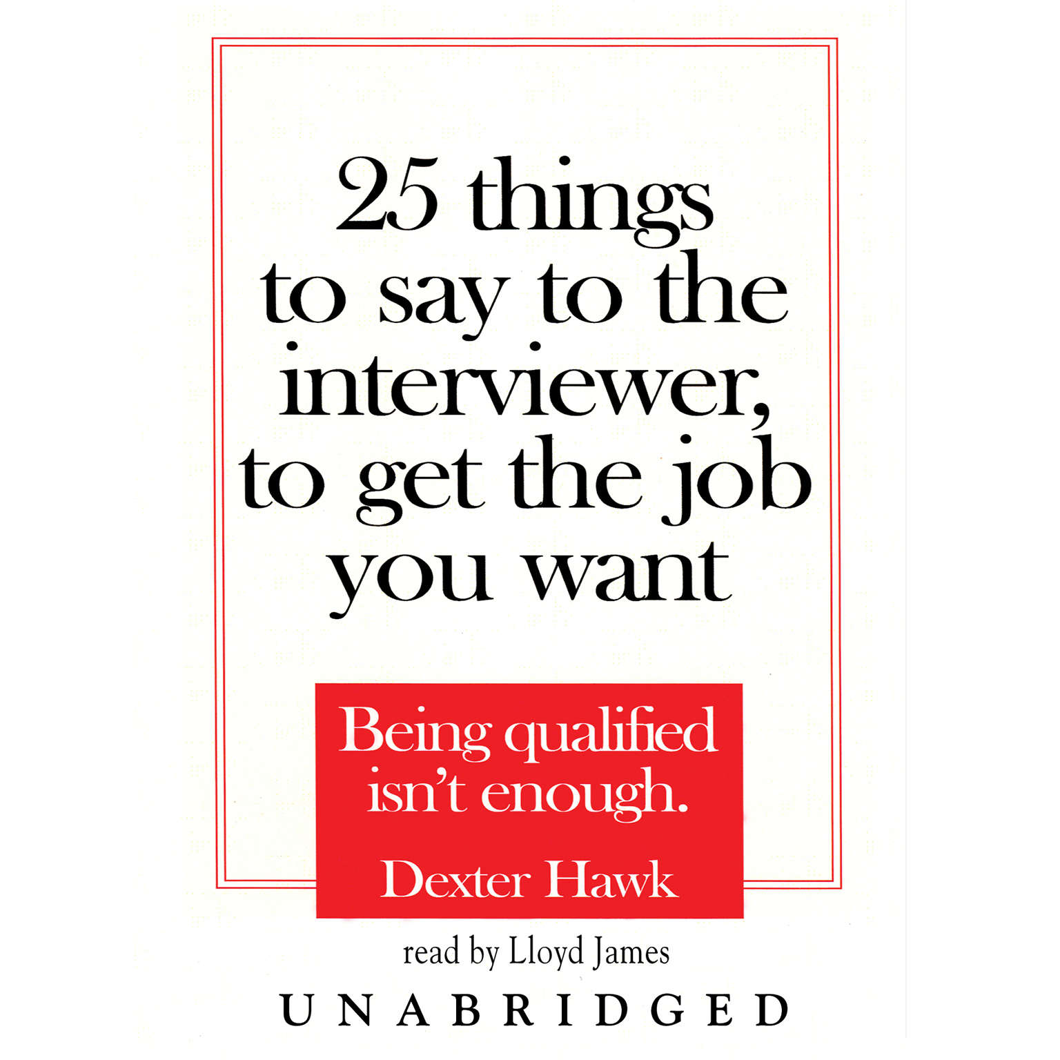 Printable 25 Things to Say to the Interviewer, to Get the Job You Want: Being Qualified Isn't Enough Audiobook Cover Art