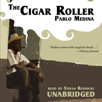 The Cigar Roller Audiobook, by Pablo Medina