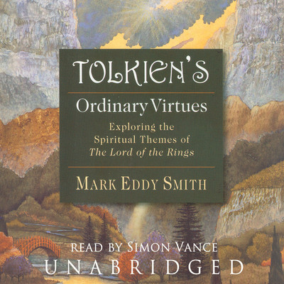 Tolkien's Ordinary Virtues: Exploring the Spiritual Themes of The Lord of the Rings Audiobook, by Mark Eddy Smith